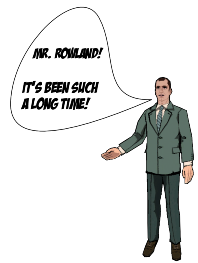 Mr. Rowland? It's been such a long time!